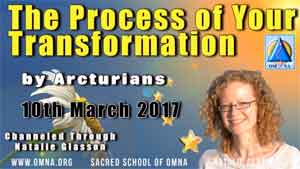 The Process of Your Transformation by the Arcturians Channeled Message with Natalie Glasson from Sacred School of OmNa