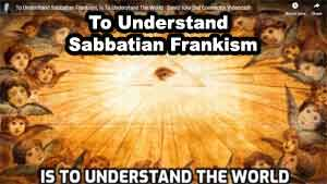 To Understand Sabbatian Frankism, Is To Understand The World
